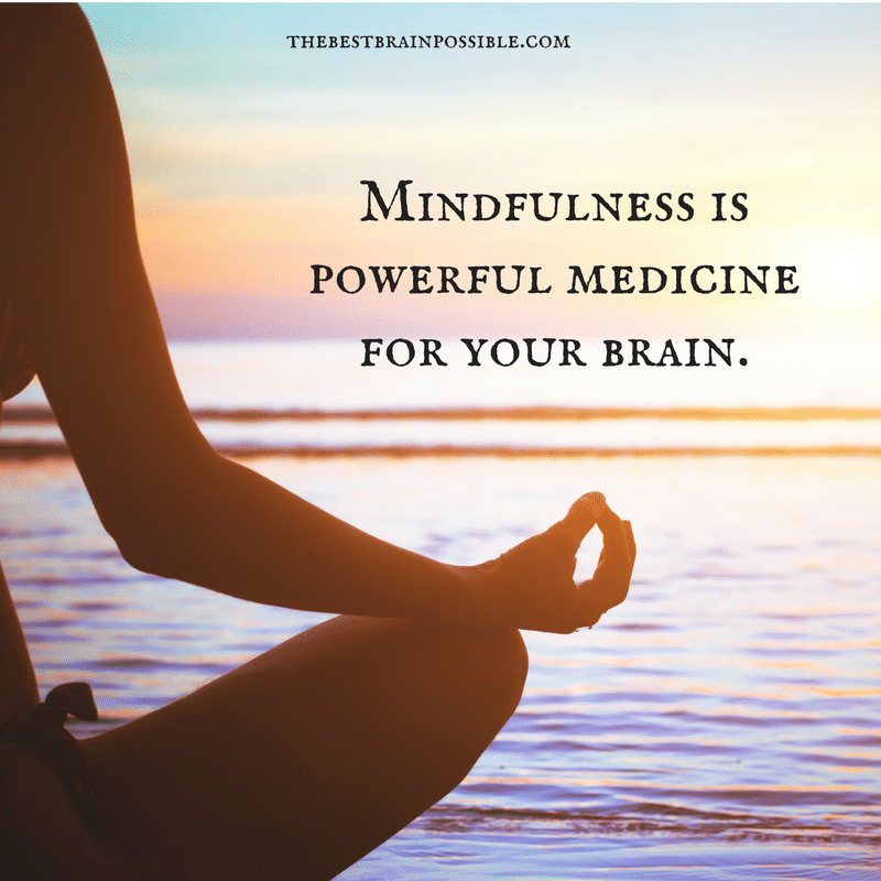 Mindfulness Is Powerful Medicine for Your Brain